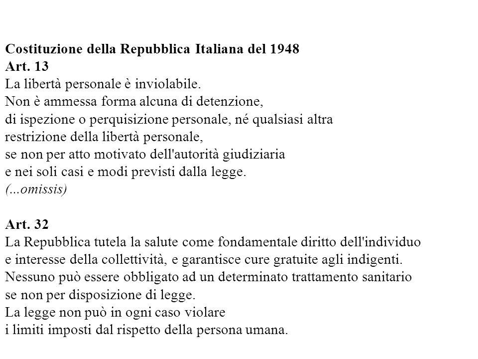 Costituzione della Repubblica Italiana del 1948 Art. 13 La libertà personale è inviolabile. Non è ammessa forma alcuna di detenzione, di ispezione o p