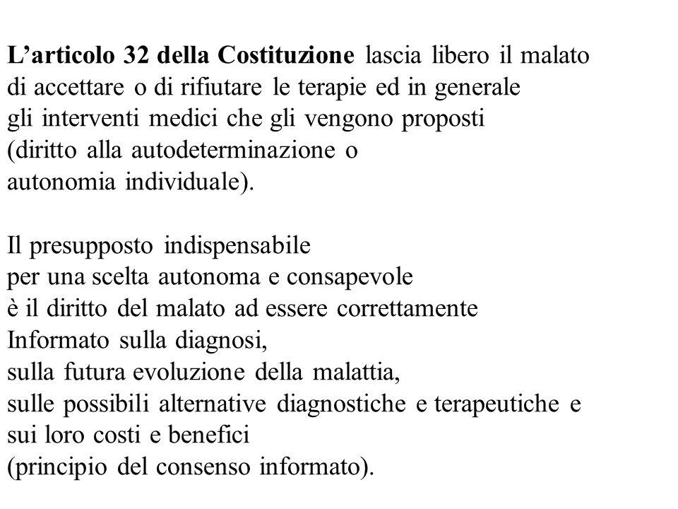 Larticolo 32 della Costituzione lascia libero il malato di accettare o di rifiutare le terapie ed in generale gli interventi medici che gli vengono pr