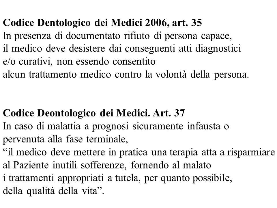 Codice Dentologico dei Medici 2006, art. 35 In presenza di documentato rifiuto di persona capace, il medico deve desistere dai conseguenti atti diagno