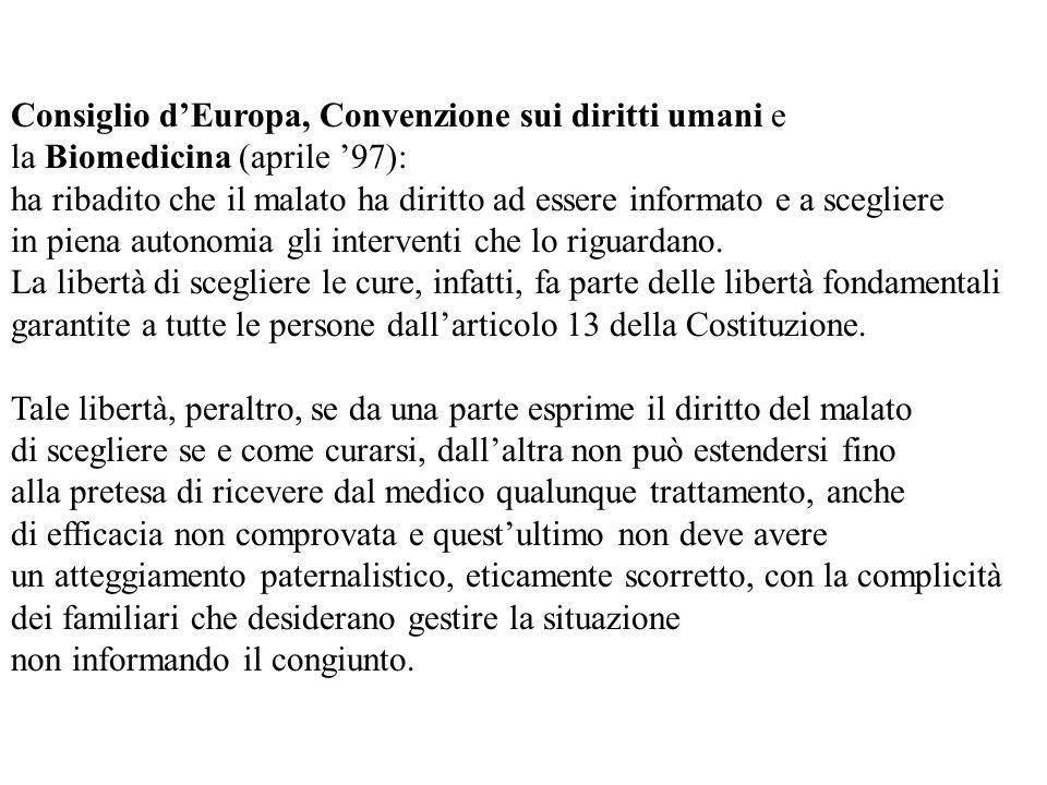 Consiglio dEuropa, Convenzione sui diritti umani e la Biomedicina (aprile 97): ha ribadito che il malato ha diritto ad essere informato e a scegliere