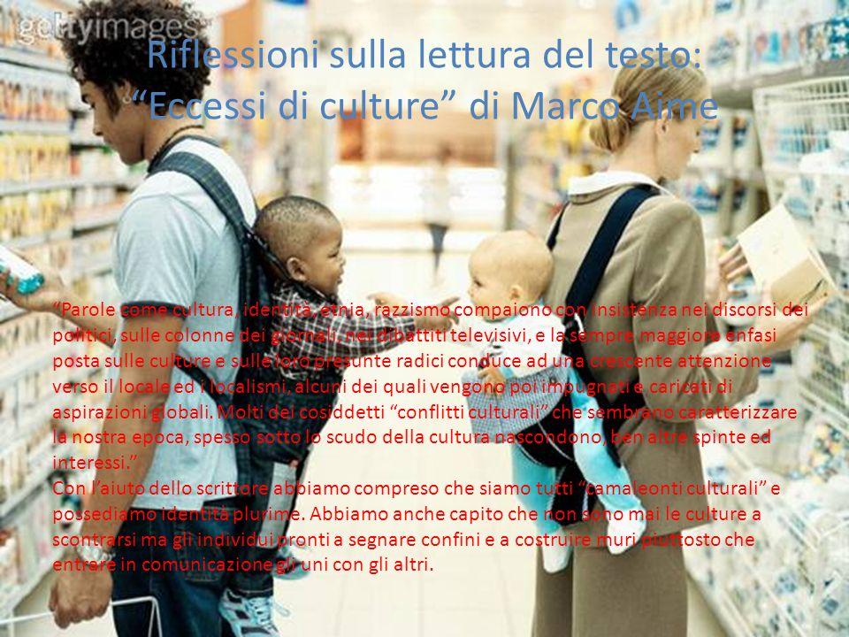 Riflessioni sulla lettura del testo: Eccessi di culture di Marco Aime Parole come cultura, identità, etnia, razzismo compaiono con insistenza nei disc