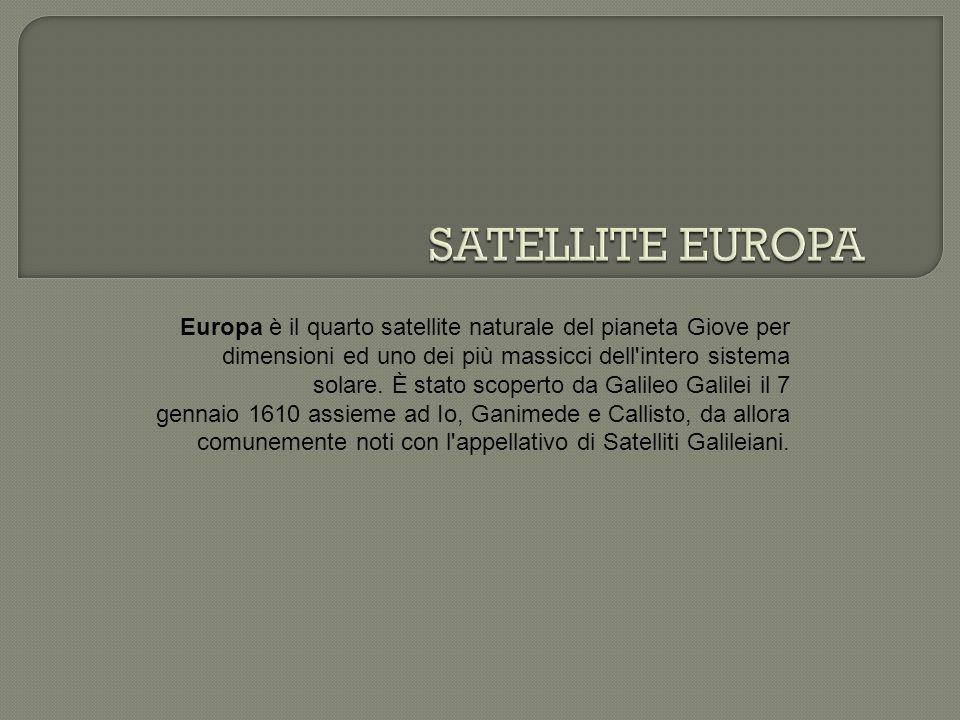 Europa è il quarto satellite naturale del pianeta Giove per dimensioni ed uno dei più massicci dell intero sistema solare.