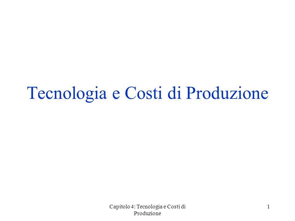 Capitolo 4: Tecnologia e Costi di Produzione 1 Tecnologia e Costi di Produzione