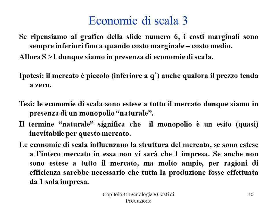 Capitolo 4: Tecnologia e Costi di Produzione 10 Se ripensiamo al grafico della slide numero 6, i costi marginali sono sempre inferiori fino a quando c
