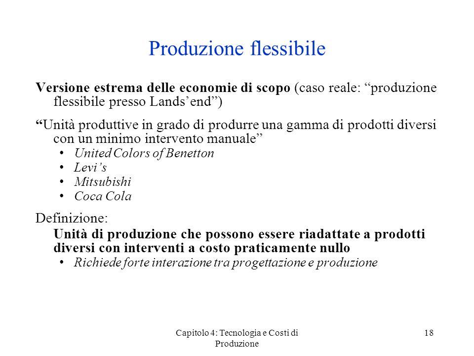 Capitolo 4: Tecnologia e Costi di Produzione 18 Produzione flessibile Versione estrema delle economie di scopo (caso reale: produzione flessibile pres