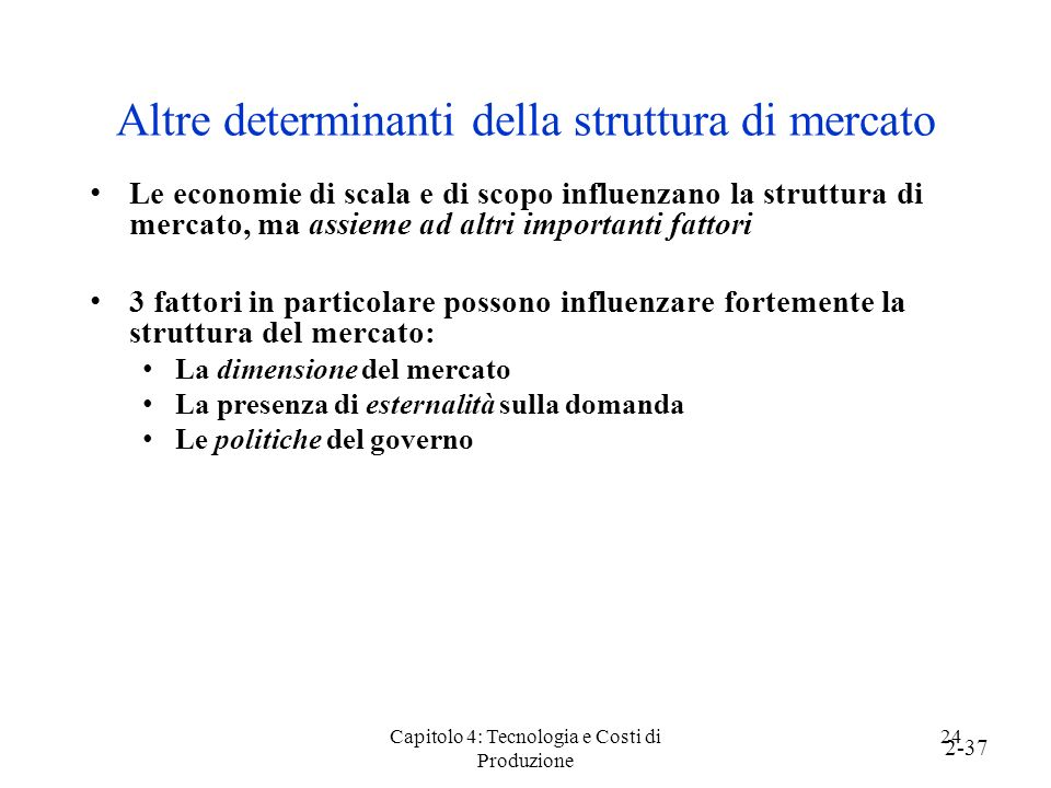 Capitolo 4: Tecnologia e Costi di Produzione 24 Altre determinanti della struttura di mercato Le economie di scala e di scopo influenzano la struttura