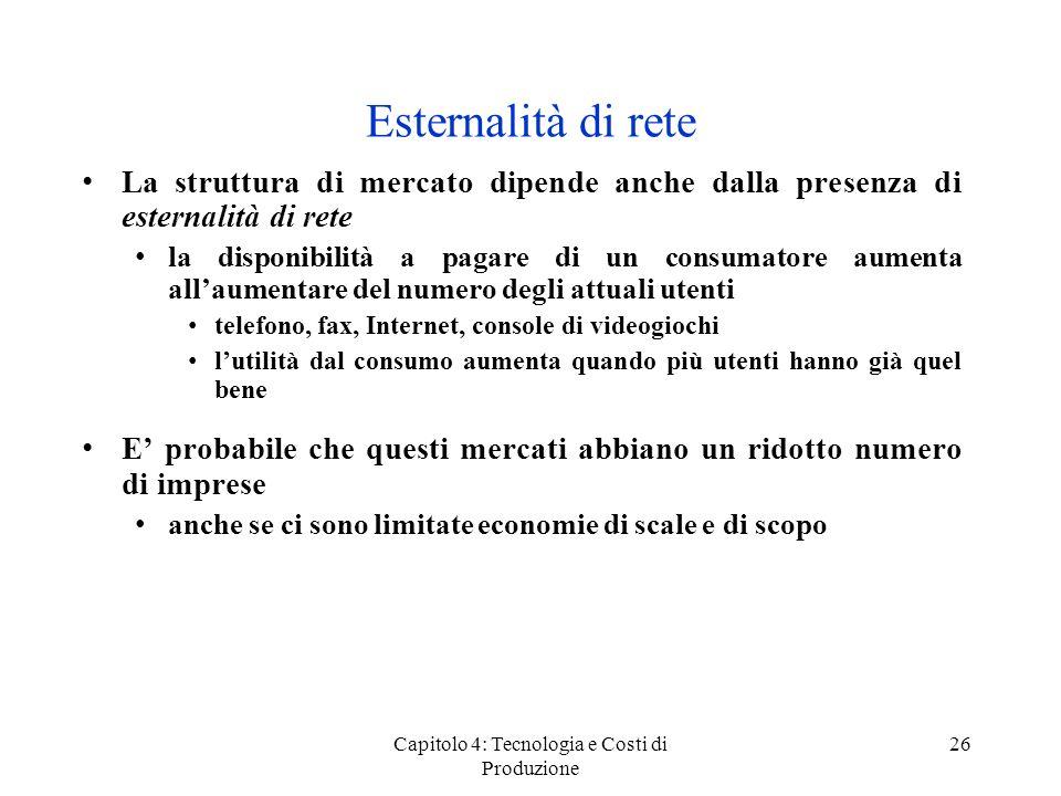 Capitolo 4: Tecnologia e Costi di Produzione 26 Esternalità di rete La struttura di mercato dipende anche dalla presenza di esternalità di rete la dis