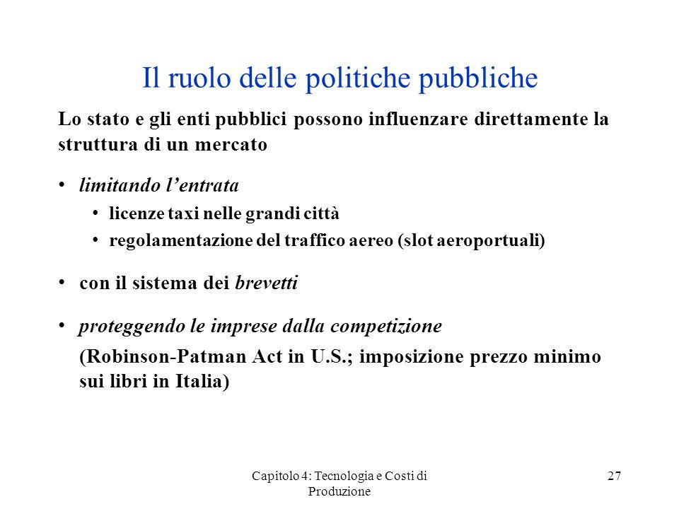 Capitolo 4: Tecnologia e Costi di Produzione 27 Il ruolo delle politiche pubbliche Lo stato e gli enti pubblici possono influenzare direttamente la st