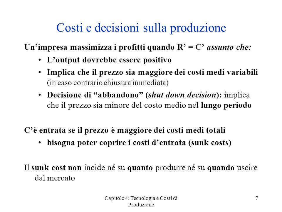 Capitolo 4: Tecnologia e Costi di Produzione 7 Costi e decisioni sulla produzione Unimpresa massimizza i profitti quando R = C assunto che: Loutput do