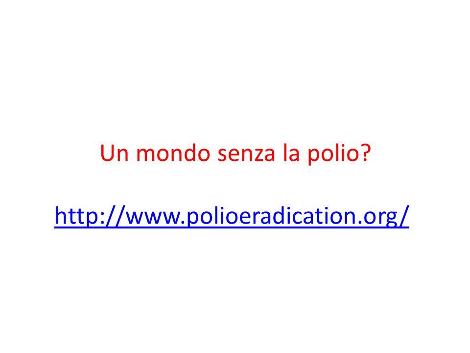 Un mondo senza la polio? http://www.polioeradication.org/