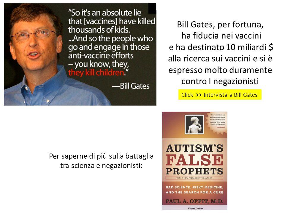 Click >> Intervista a Bill Gates Bill Gates, per fortuna, ha fiducia nei vaccini e ha destinato 10 miliardi $ alla ricerca sui vaccini e si è espresso