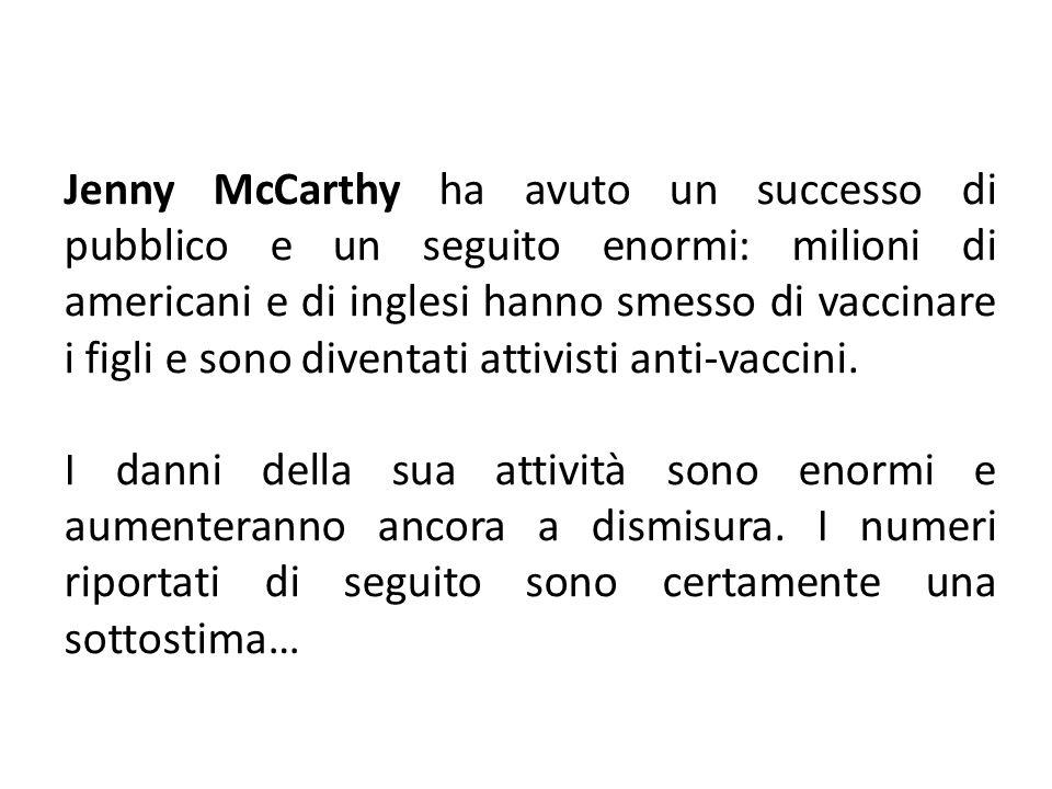 Jenny McCarthy ha avuto un successo di pubblico e un seguito enormi: milioni di americani e di inglesi hanno smesso di vaccinare i figli e sono divent
