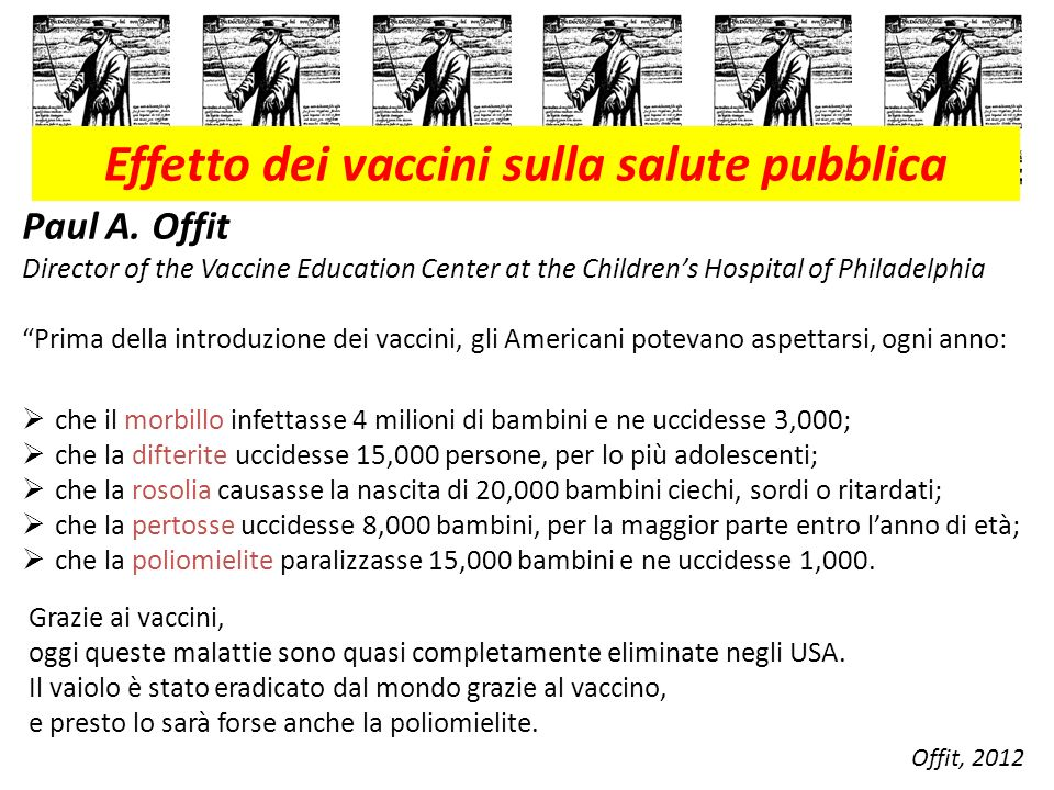 World Health Organization (2008): Una appropriata diffusione dei vaccini di routine permetterebbe di prevenire, ogni anno, 1.5 milioni di morti tra i bambini di meno di 5 anni, cioè il 17% della mortalità globale per quella fascia di età.