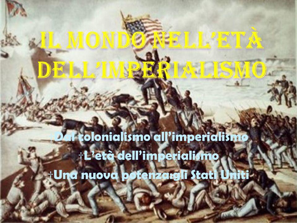 Dal colonialismo allimperialismo Letà dellimperialismo Una nuova potenza:gli Stati Uniti