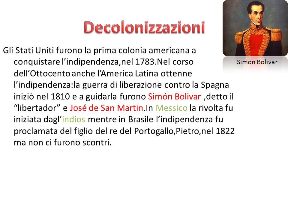 Gli Stati Uniti furono la prima colonia americana a conquistare lindipendenza,nel 1783.Nel corso dellOttocento anche lAmerica Latina ottenne lindipend