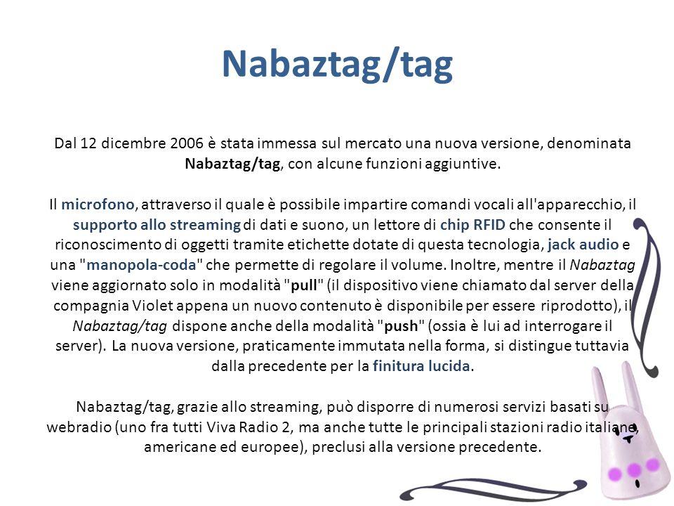 Nabaztag/tag Dal 12 dicembre 2006 è stata immessa sul mercato una nuova versione, denominata Nabaztag/tag, con alcune funzioni aggiuntive.