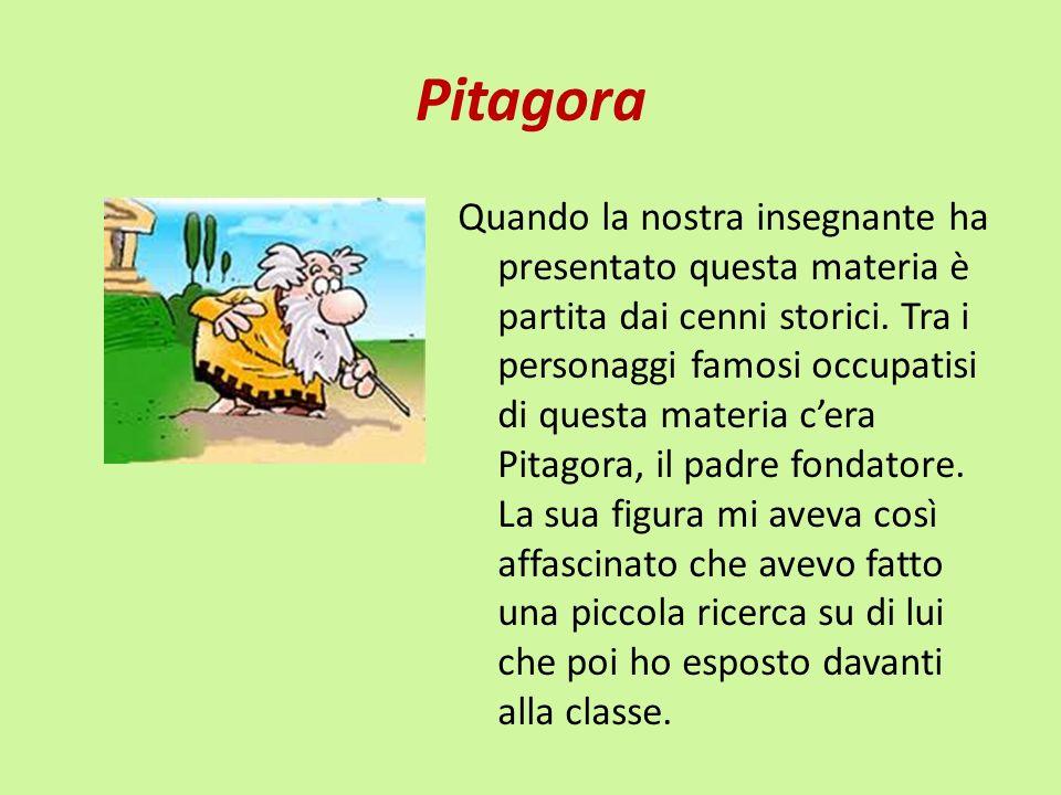 Pitagora Quando la nostra insegnante ha presentato questa materia è partita dai cenni storici. Tra i personaggi famosi occupatisi di questa materia ce