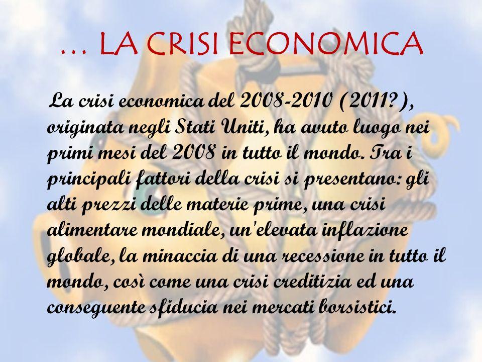 … LA CRISI ECONOMICA La crisi economica del 2008-2010 (2011?), originata negli Stati Uniti, ha avuto luogo nei primi mesi del 2008 in tutto il mondo.