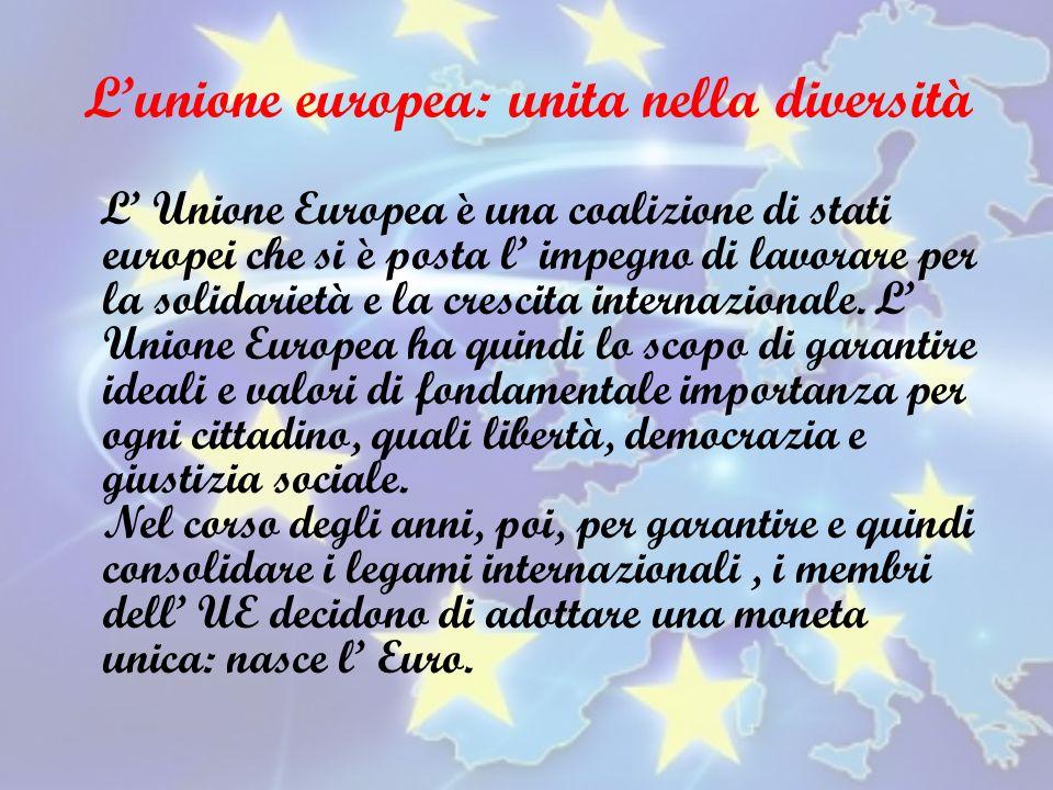 Lunione europea: unita nella diversità L Unione Europea è una coalizione di stati europei che si è posta l impegno di lavorare per la solidarietà e la crescita internazionale.