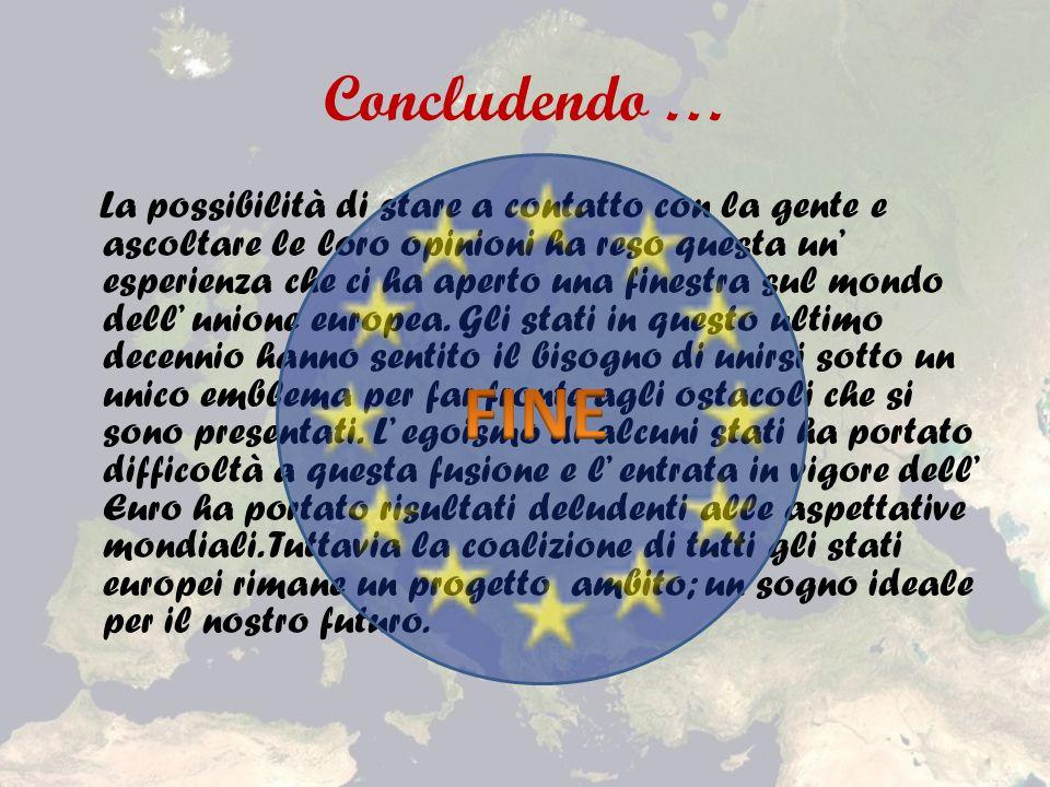 Concludendo … La possibilità di stare a contatto con la gente e ascoltare le loro opinioni ha reso questa un esperienza che ci ha aperto una finestra sul mondo dell unione europea.