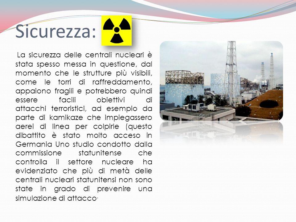 Sicurezza: La sicurezza delle centrali nucleari è stata spesso messa in questione, dal momento che le strutture più visibili, come le torri di raffred