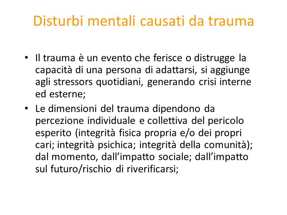 Disturbi mentali causati da trauma Il trauma è un evento che ferisce o distrugge la capacità di una persona di adattarsi, si aggiunge agli stressors q