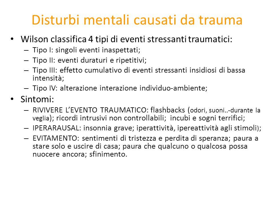 Disturbi mentali causati da trauma Wilson classifica 4 tipi di eventi stressanti traumatici: – Tipo I: singoli eventi inaspettati; – Tipo II: eventi d
