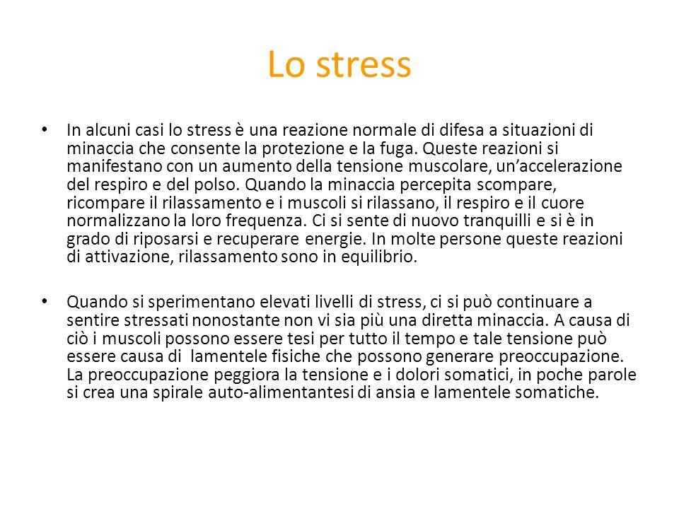Lo stress In alcuni casi lo stress è una reazione normale di difesa a situazioni di minaccia che consente la protezione e la fuga. Queste reazioni si
