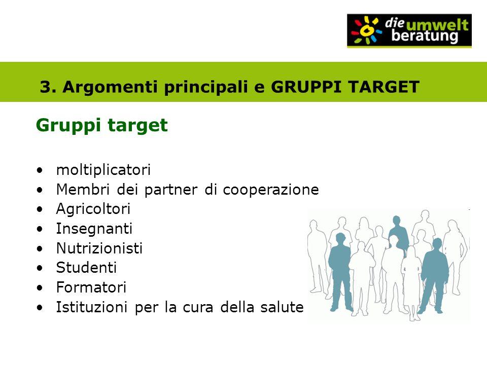 3. Argomenti principali e GRUPPI TARGET Gruppi target moltiplicatori Membri dei partner di cooperazione Agricoltori Insegnanti Nutrizionisti Studenti
