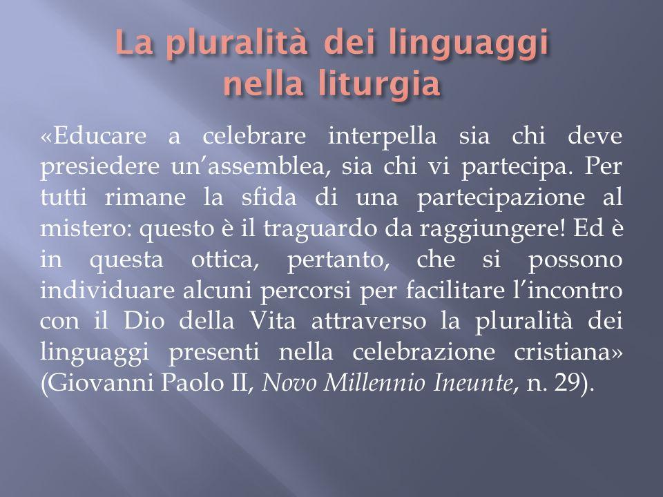 «Educare a celebrare interpella sia chi deve presiedere unassemblea, sia chi vi partecipa. Per tutti rimane la sfida di una partecipazione al mistero: