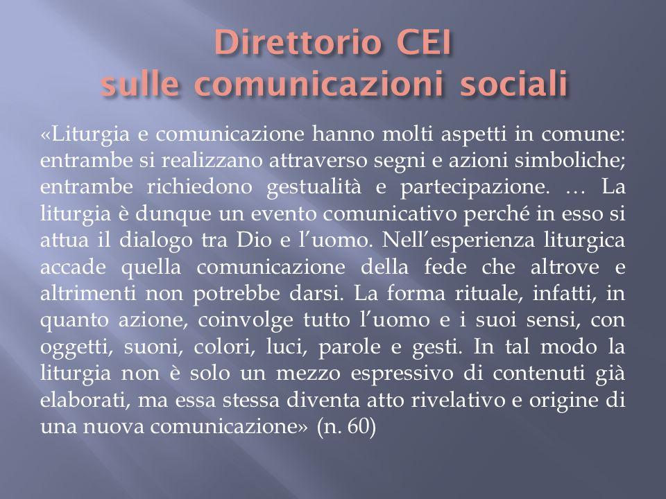 «Liturgia e comunicazione hanno molti aspetti in comune: entrambe si realizzano attraverso segni e azioni simboliche; entrambe richiedono gestualità e partecipazione.