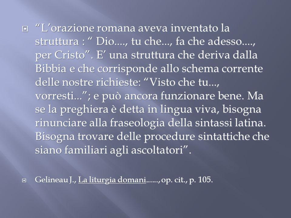 Lorazione romana aveva inventato la struttura : Dio...., tu che..., fa che adesso...., per Cristo. E una struttura che deriva dalla Bibbia e che corri