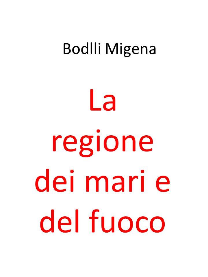 Bodlli Migena La regione dei mari e del fuoco