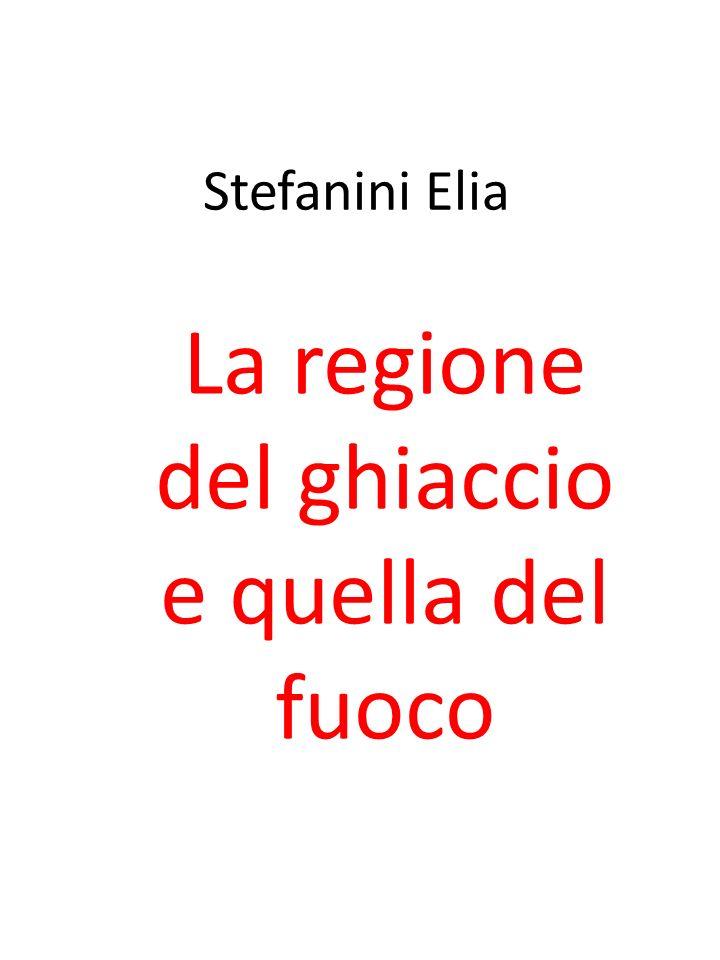 Stefanini Elia La regione del ghiaccio e quella del fuoco