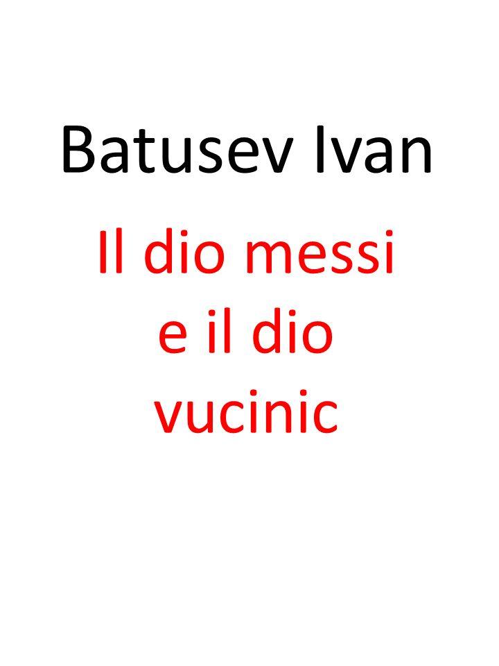 Batusev Ivan Il dio messi e il dio vucinic