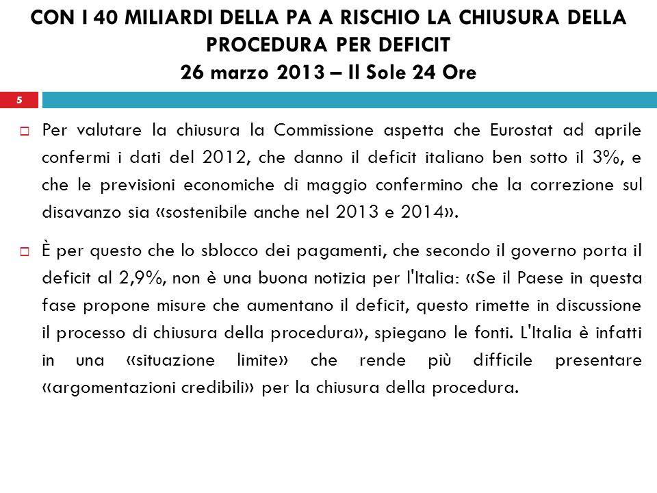 5 CON I 40 MILIARDI DELLA PA A RISCHIO LA CHIUSURA DELLA PROCEDURA PER DEFICIT 26 marzo 2013 – Il Sole 24 Ore Per valutare la chiusura la Commissione