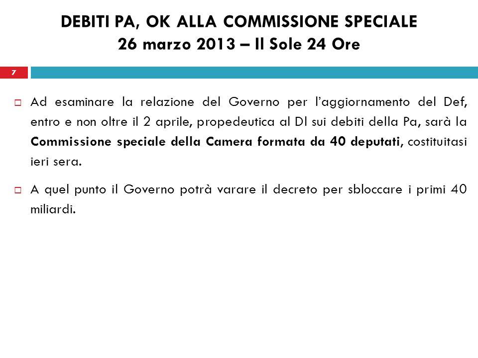 7 DEBITI PA, OK ALLA COMMISSIONE SPECIALE 26 marzo 2013 – Il Sole 24 Ore Ad esaminare la relazione del Governo per laggiornamento del Def, entro e non