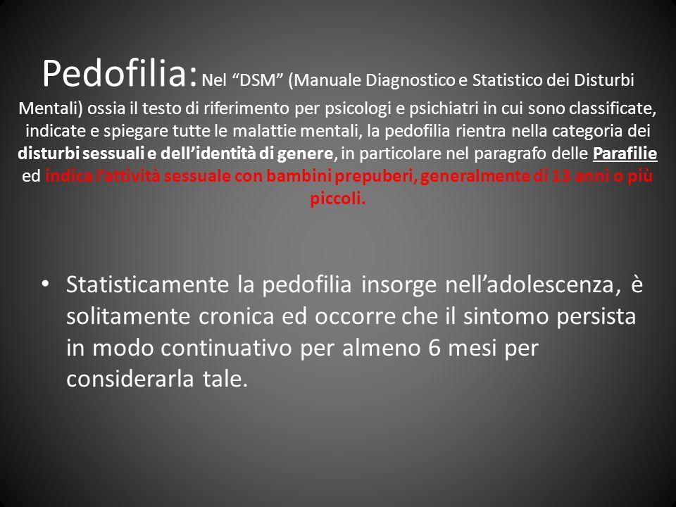 Pedofilia: Nel DSM (Manuale Diagnostico e Statistico dei Disturbi Mentali) ossia il testo di riferimento per psicologi e psichiatri in cui sono classi
