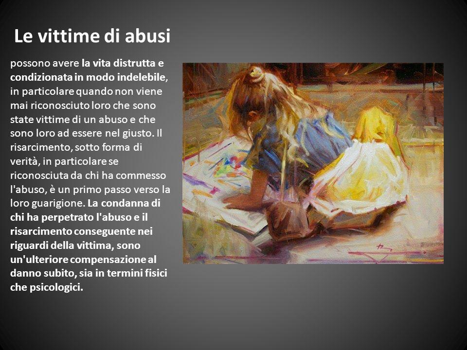 Le vittime di abusi possono avere la vita distrutta e condizionata in modo indelebile, in particolare quando non viene mai riconosciuto loro che sono