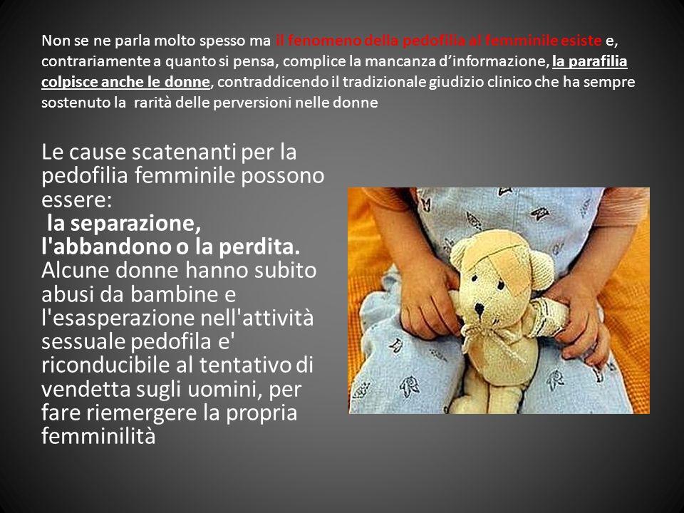 Non se ne parla molto spesso ma il fenomeno della pedofilia al femminile esiste e, contrariamente a quanto si pensa, complice la mancanza dinformazion