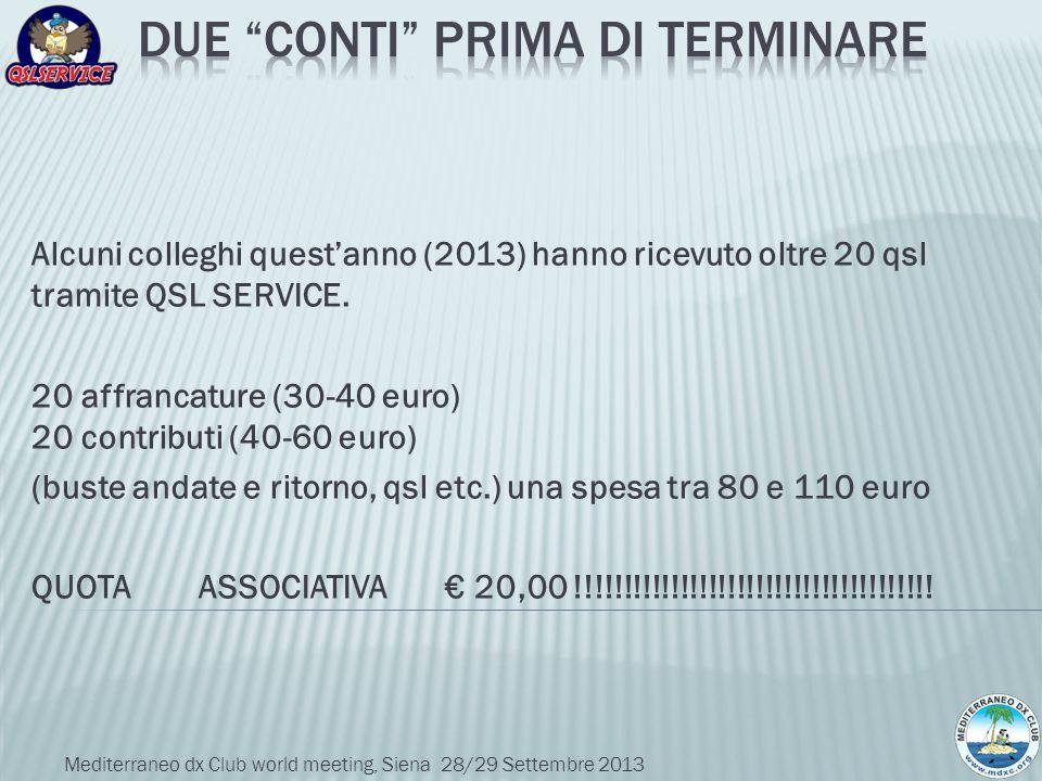 Alcuni colleghi questanno (2013) hanno ricevuto oltre 20 qsl tramite QSL SERVICE. 20 affrancature (30-40 euro) 20 contributi (40-60 euro) (buste andat