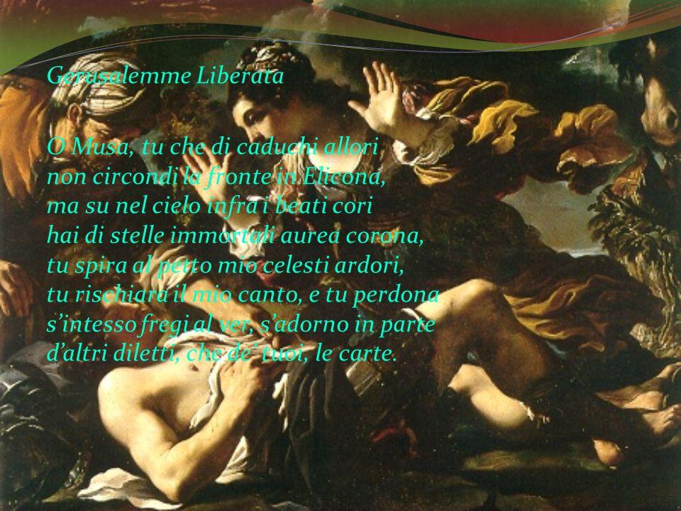 Gerusalemme Liberata O Musa, tu che di caduchi allori non circondi la fronte in Elicona, ma su nel cielo infra i beati cori hai di stelle immortali au