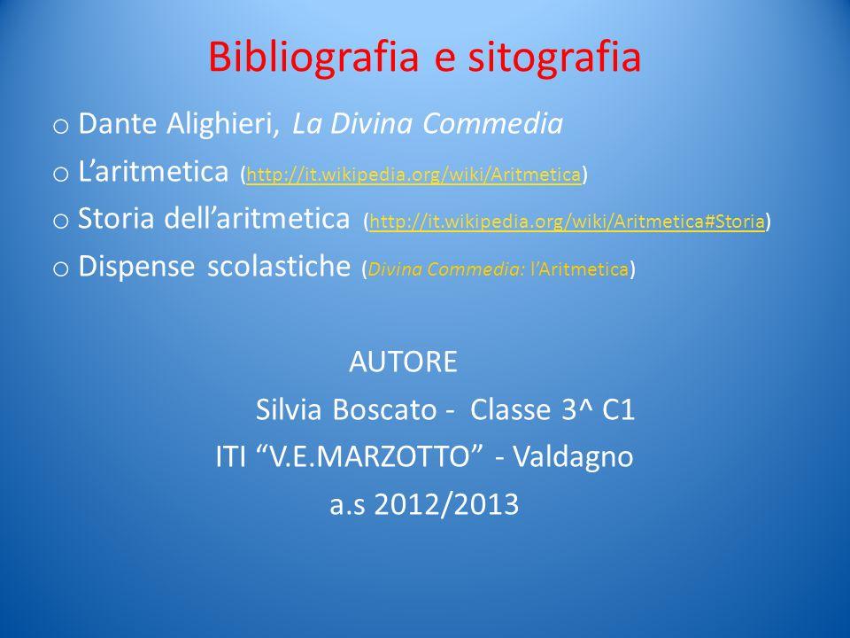 Bibliografia e sitografia o Dante Alighieri, La Divina Commedia o Laritmetica (http://it.wikipedia.org/wiki/Aritmetica)http://it.wikipedia.org/wiki/Ar