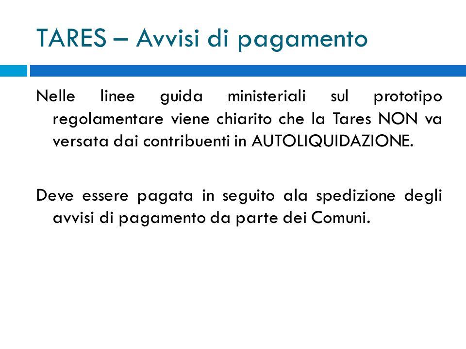 TARES – Avvisi di pagamento Nelle linee guida ministeriali sul prototipo regolamentare viene chiarito che la Tares NON va versata dai contribuenti in AUTOLIQUIDAZIONE.