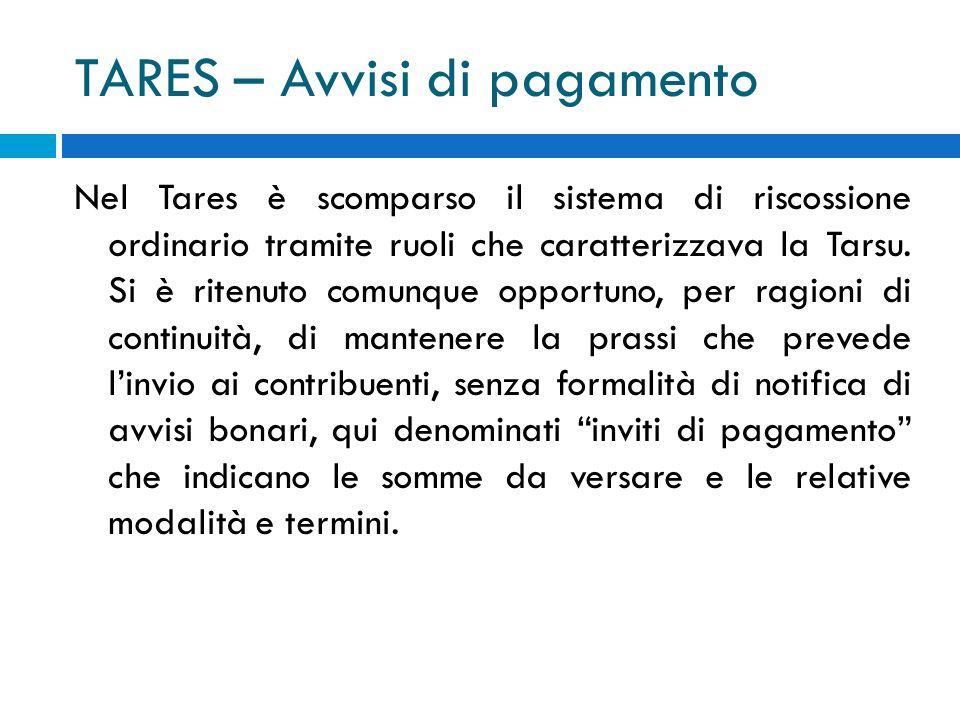 TARES – Avvisi di pagamento Nel Tares è scomparso il sistema di riscossione ordinario tramite ruoli che caratterizzava la Tarsu.