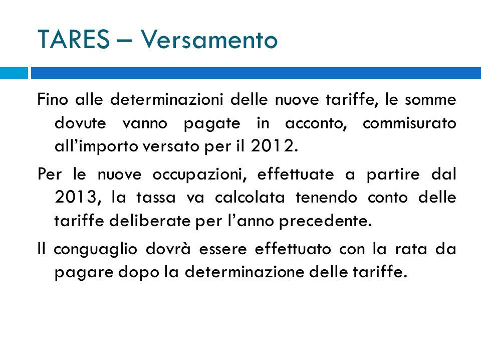 TARES – Versamento Fino alle determinazioni delle nuove tariffe, le somme dovute vanno pagate in acconto, commisurato allimporto versato per il 2012.