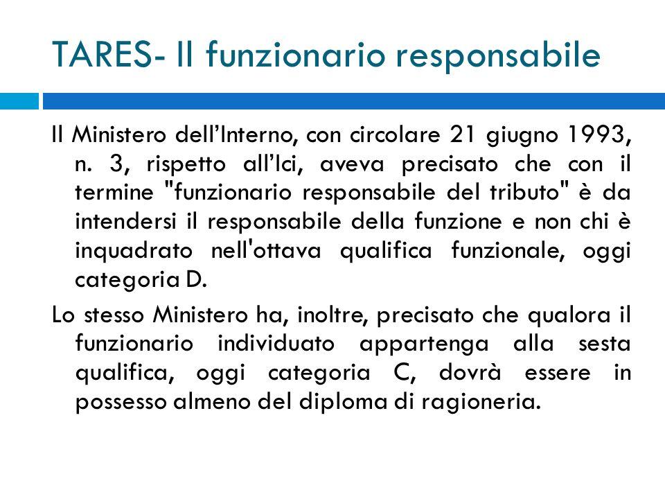 TARES- Il funzionario responsabile Il Ministero dellInterno, con circolare 21 giugno 1993, n.