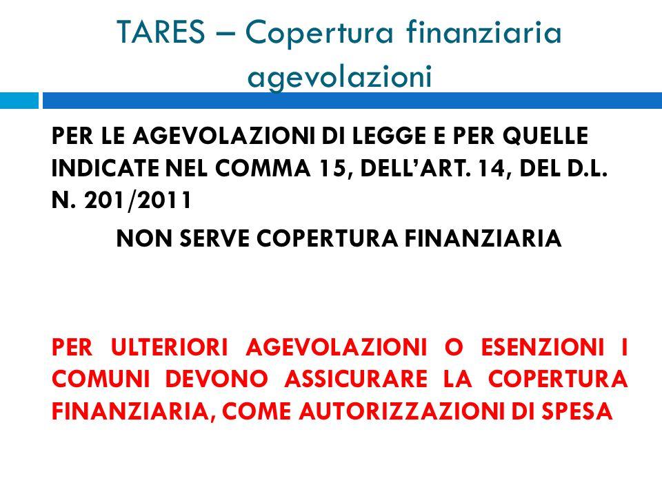 TARES – Copertura finanziaria agevolazioni PER LE AGEVOLAZIONI DI LEGGE E PER QUELLE INDICATE NEL COMMA 15, DELLART.
