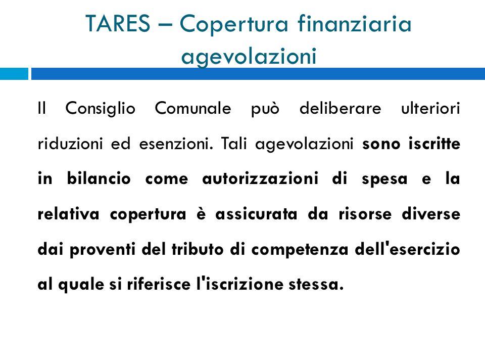 TARES – Copertura finanziaria agevolazioni Il Consiglio Comunale può deliberare ulteriori riduzioni ed esenzioni.