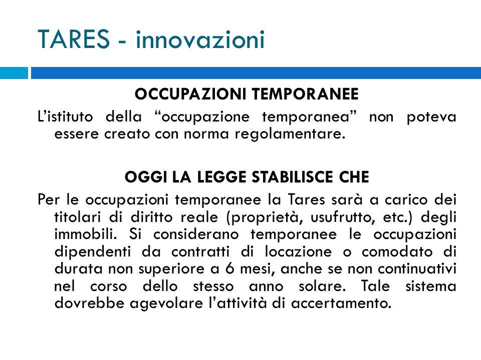 TARES - innovazioni OCCUPAZIONI TEMPORANEE Listituto della occupazione temporanea non poteva essere creato con norma regolamentare.
